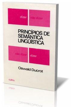 Princípios de semântica linguística - Oswald Ducrot