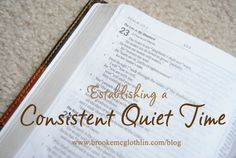 Click here to find tips for establishing a consistent quiet time! http://www.brookemcglothlin.com/2010/01/establishing-a-consistent-quiet-time-3/#