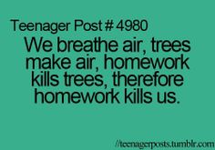 xD Why must I laugh so much when I see this?! I dislike hw with a passion but it does help....but it still kills me. RIP trees :D