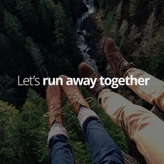 Let's run away together and stay away until they accept us for who we are, and we are us together. I want to have us both forget the mistakes I've made.