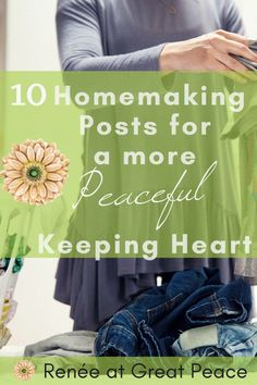 10 Homemaking Posts for a More Peaceful Keeping Heart | Renée at Great Peace