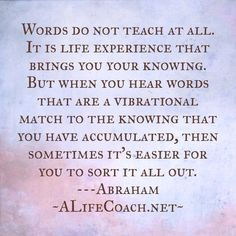 Another great quote from Abraham Hicks. This one is about the value of experience. I just live these life success law of attraction quotes.