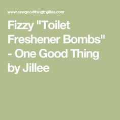 """Fizzy """"Toilet Freshener Bombs"""" - One Good Thing by Jillee"""