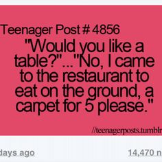 no, I came to the restaurant to eat on the ground, carpet for 5, please.