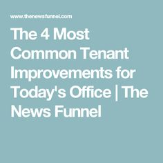 The 4 Most Common Tenant Improvements for Today's Office | The News Funnel