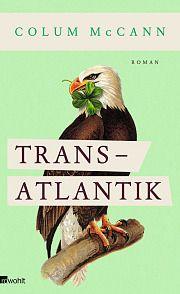 Transatlantik von Colum McCann - Der Roman verwebt drei ikonische historische Momente mit dem Schicksal dreier Frauen