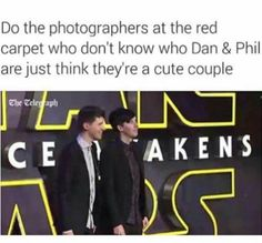 Tbh when I first saw them I just thought they were best friends and I was right! (I also ship phan so yeah)