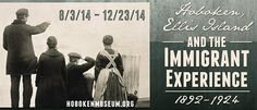 Hoboken, Ellis Island, and the Immigrant Experience, 1892-1924. On view at the Museum, August 3 - December 23, 2014