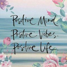 Positive Mind. Positive Vibes. Positive Life. #PositiveMind #PositiveVibes #PositiveLife