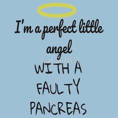 I'm A Perfect Little Angel With A Faulty Pancreas https://www.redbubble.com/people/catgirl101/works/30630576-im-a-perfect-little-angel-with-a-faulty-pancreas?asc=u&p=classic-tee #diabetes #Diabetesawareness
