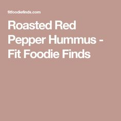 Roasted Red Pepper Hummus - Fit Foodie Finds