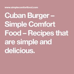 Cuban Burger – Simple Comfort Food – Recipes that are simple and delicious.