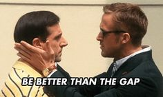 """LOVED this movie!!! Be better than the gap... Say it! """"I'm better than the GAP!"""""""