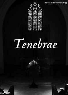 """Western Dominican Vocations From the Latin word for """"darkness,"""" Tenebrae is the term given to the liturgical office of Holy Thursday, Good Friday and Holy Saturday as observed prior to the reform of Holy Week by Pope Pius XII in 1955. Dominicans have continued to pray a modified version of Tenebrae as a particular tradition of our Order. Come pray with us at St. Albert the Great Priory at 6:30 AM on Holy Thursday and 7:30 AM on Good Friday and Holy Saturday."""