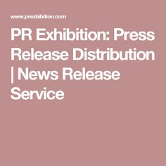PR Exhibition: Press Release Distribution | News Release Service
