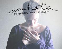 Exploring Your Energy: Anahata - The Heart Chakra