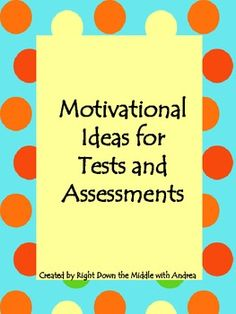 Motivational Ideas for Tests and Assessments...Are you looking for a way to motivate your students to succeed on an upcoming assessment? Do you want them to know you are cheering for them? This is the perfect go-to resource for motivational saying and ideas targeted at student success. There are 11 sayings written in three formats. Two formats are smaller and great for individual incentives. The other format is larger and is for group incentives. $