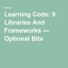 Learning Code: 9. Libraries And Frameworks | Optional Bits