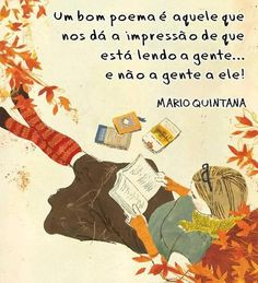 Um bom poema é aquele que nos dá a impressão de que está lendo a gente... e não a gente a ele! #MarioQuintana