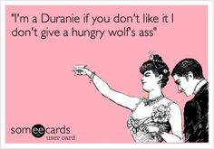 "You and your friends proudly embraced the ""Duranie"" label. 