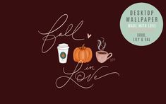 Autumn Desktop background with Pumpkin Spice Latte by Valerie McKeehan I Fall In Love, Falling In Love, Fall Desktop Backgrounds, Lily And Val, Dress Your Tech, Business Planner, Nature Journal, Botanical Drawings, Birthday Month