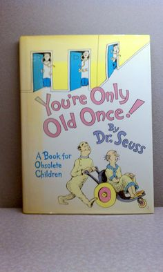 1986 - You're Only Old Once - A Book for Obsolete Children by Dr. Seuss