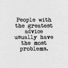 Truth. They most likely are the ones that needed your help. Yet, you didn't care enough to ask ....
