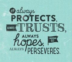 Always Protects, Trusts and Hopes - 1 Corinthians 13:7