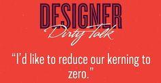 """Frases que dirían los diseñadores si hablaran """"sucio"""""""