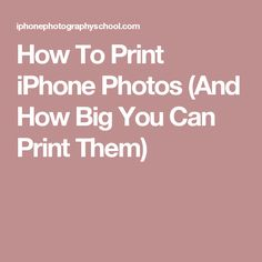 How To Print iPhone Photos (And How Big You Can Print Them)