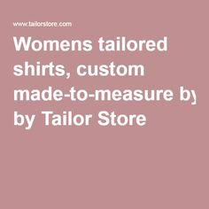 Womens tailored shirts, custom made-to-measure by Tailor Store Custom Tailored Shirts, Design Your Own Shirt, Clothing Stores, Custom Made, Women Wear, Customised T Shirts, Dress Shops, Clothes Shops