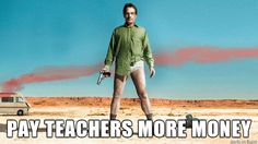 The Moral Of Breaking Bad: Pay teachers more money.
