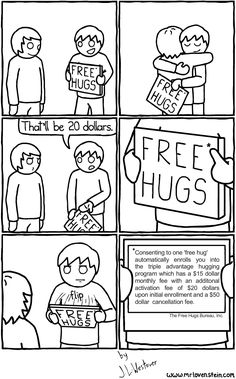 *Consenting to one 'free hug' automatically enrolls you into the triple advantage hugging program which has a 15 dollar monthly fee with an additional activation fee of 20 dollars upon initial enrollment and a 50 dollar cancellation fee. The Free Hugs Bureau, Inc.