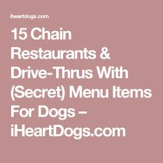 15 Chain Restaurants & Drive-Thrus With (Secret) Menu Items For Dogs – iHeartDogs.com
