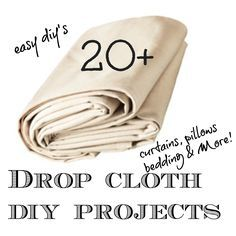 20 + Drop Cloth DIY Projects. I'm already doing several of these but this is great for some extra ideas!