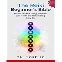 Reiki:The Reiki Beginner's Bible: The Ultimate Guide to Increase your Energy, Improve your Health and Feel Amazing Every day (reiki for beginners, reiki ... healing, spiritual awakening, chakras)
