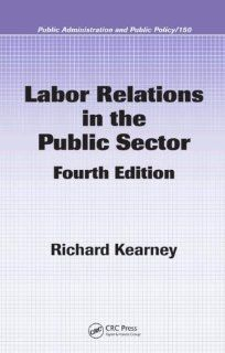 Labor Relations in the Public Sector, Fourth Edition (Public Administration and Public Policy) by Richard C. Kearney. $47.99. Edition - 4. Publication: November 21, 2008. Author: Richard C. Kearney. Publisher: CRC Press; 4 edition (November 21, 2008). 408 pages