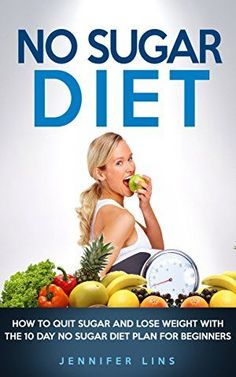 No Sugar Diet: How to Quit Sugar and Lose Weight with the 10 Day No Sugar Diet Plan for Beginners (With a Bonus Sugar Free Recipe Cookbook) (Weight Loss ... Vegetables, Coconut oil, and Detox Diet) # can coconut oil help you lose weight