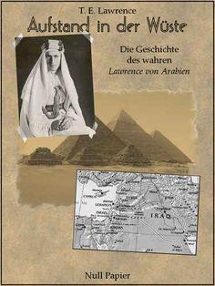 """Thomas Edward Lawrence: Aufstand in der Wüste - Die Geschichte des """"Lawrence von Arabien"""" - Illustrierte und kommentierte Ausgabe"""