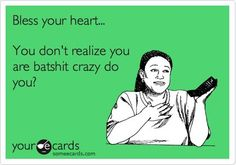 *snickers*  at least some of us can embrace our crazy!