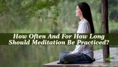 How Often And For How Long Should Meditation Be Practiced To Realize Its Benefits? - The focus of meditation is on overcoming negativity and the impact