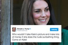 A Reminder That Donald Trump Encouraged Kate Middleton To Sunbathe Nude So People Could Photograph Her
