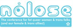 nolose: the conference for fat lesbians, dykes, bi-women, trans folks, and our queer allies