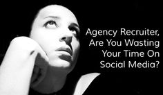 Recruitment Agencies Waste Their Time On Social Media