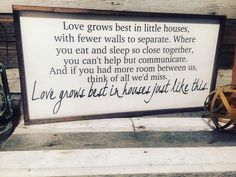 A personal favorite from my Etsy shop https://www.etsy.com/listing/468225698/love-grows-best-in-little-houses-framed