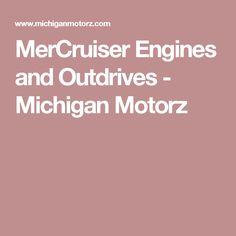 MerCruiser Engines and Outdrives - Michigan Motorz http://www.michiganmotorz.com/marine-engines-mercruiser-engines-outdrives-c-31_45.html