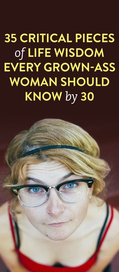 35 Critical Pieces of Life Wisdom Every Grown Ass Woman Should Know By 30