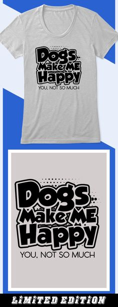 Dogs Make Me Happy - Limited edition. Order 2 or more for friends/family & save on shipping! Makes a great gift! Fake Friends, Friends Family, Animals And Pets, Baby Animals, Funny Things, Funny Stuff, Golden Retrievers, Dog Quotes, Pet Accessories