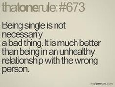 Honestly, it is better to be single than to be with someone who hurts you physically and emotionally ;)