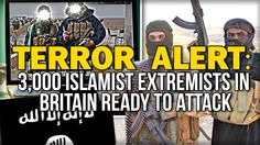TERROR ALERT: 3,000 ISLAMIST EXTREMISTS IN BRITAIN READY TO ATTACK